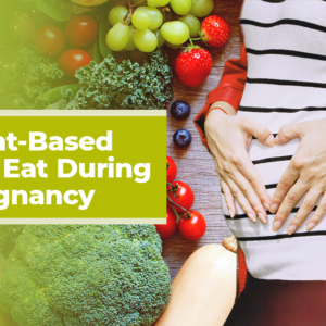 best plant based foods to eat during your pregnancy